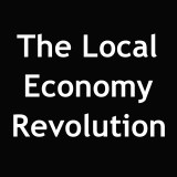The Local Economy Revolution